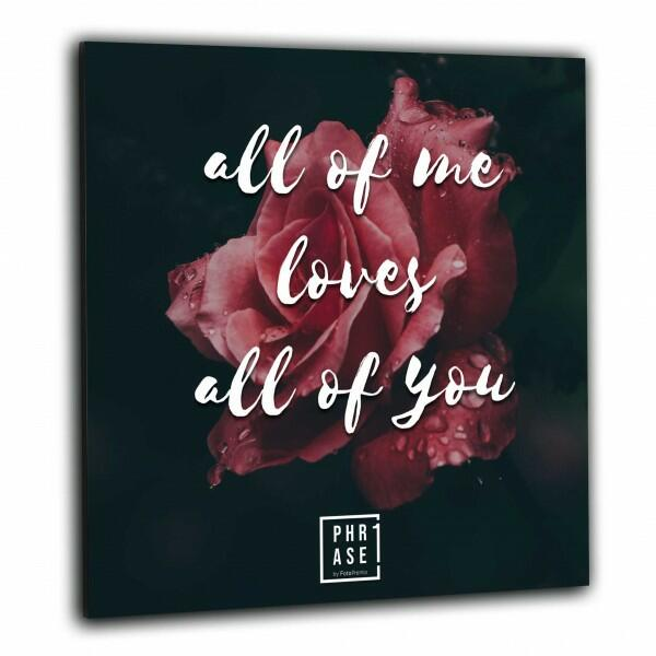 all of me loves all of you | Wandbild