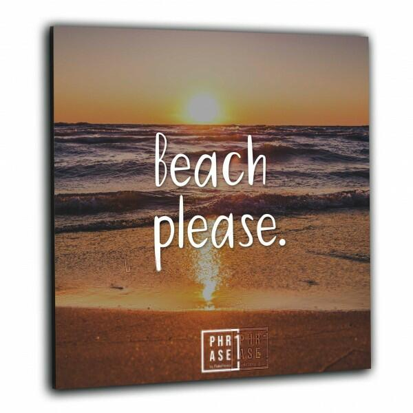 Beach please. | Wandbild