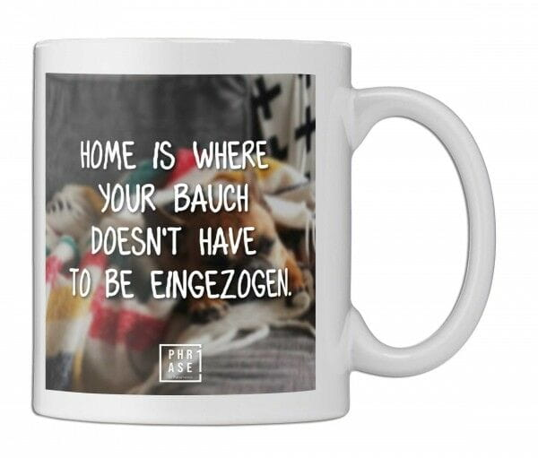 Home is where your Bauch ... | Tasse