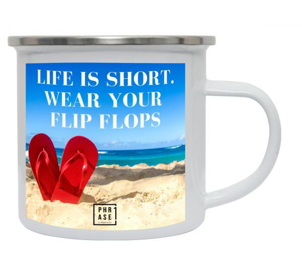 Life is short. Wear your Flip ... | Emaille Becher
