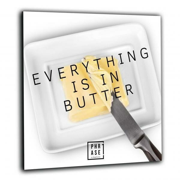 Everything is in butter | Wandbild