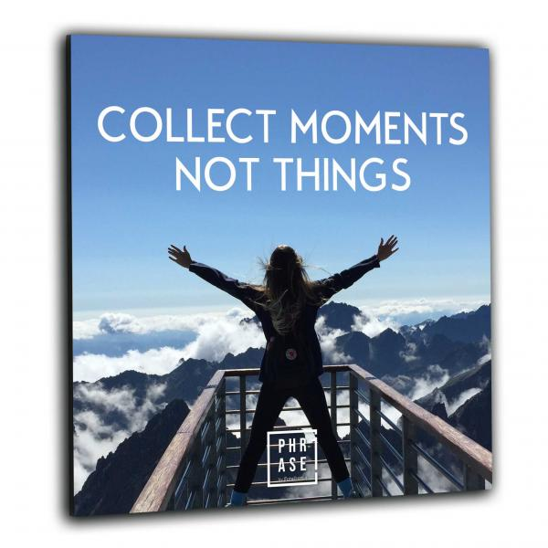 collect moments not things | Wandbild