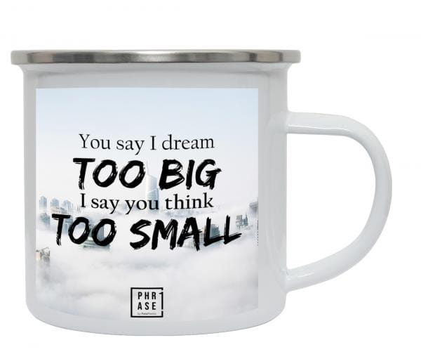 You say I dream TOO BIG I say ... | Emaille Becher