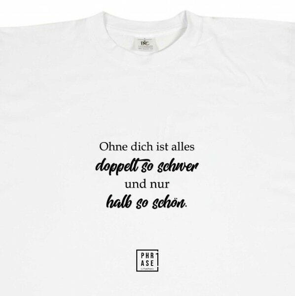 Ohne dich ist alles doppelt ... | T-Shirt