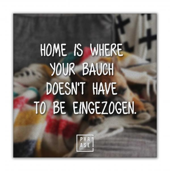 Home is where your Bauch ... | Leinwand