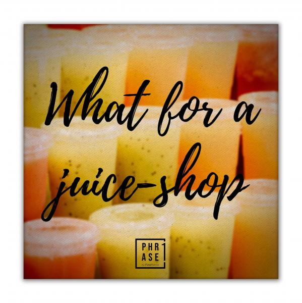 What for a juice-shop | Leinwand