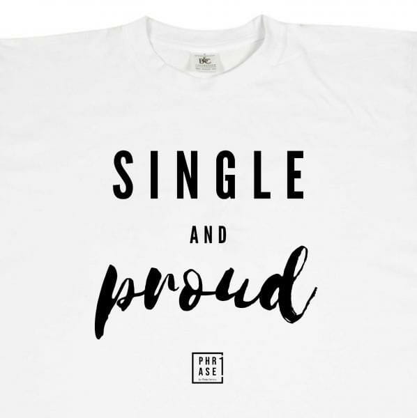 Single and proud⠀ | T-Shirt