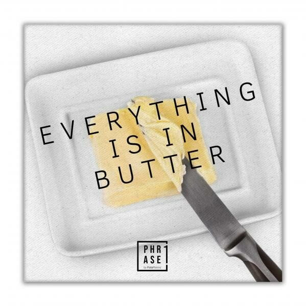 Everything is in butter   Leinwand