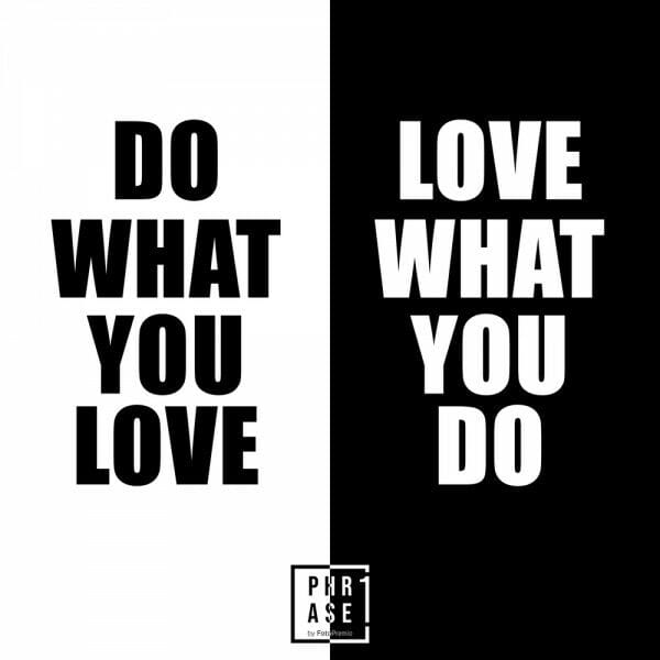 Do what you love. Love what ...   T-Shirt