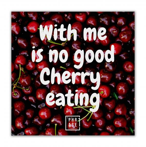 With me is no good Cherry ... | Leinwand