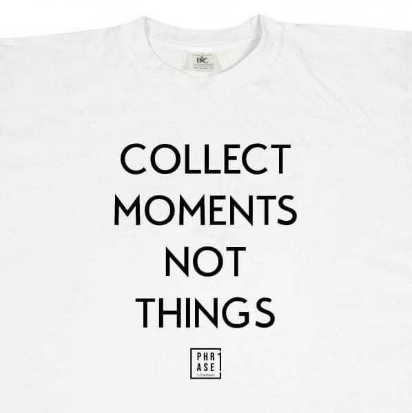 collect moments not things | T-Shirt