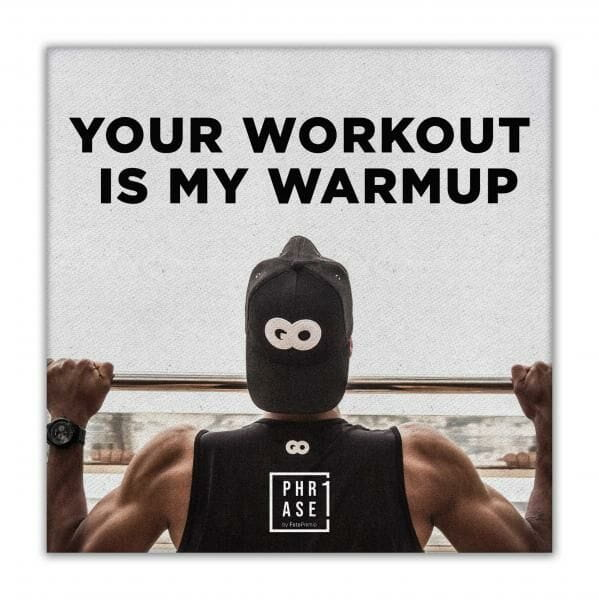 Your Workout is my warmup   Leinwand