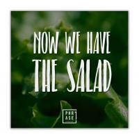 Now we have the Salad | Leinwand