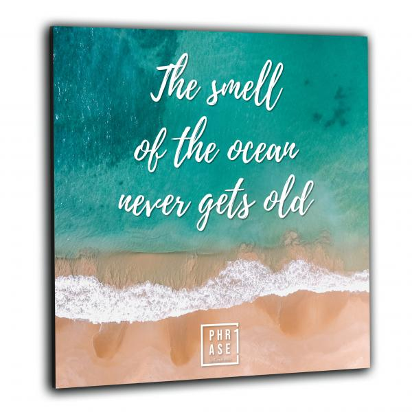 The smell of the ocean never ... | Wandbild