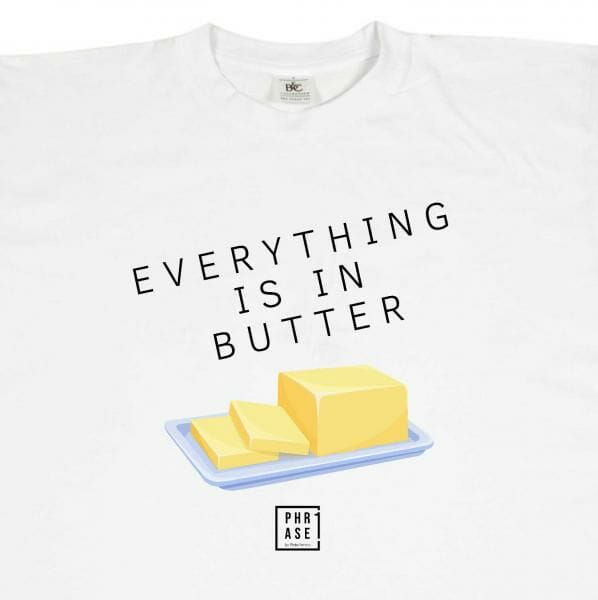 Everything is in butter | T-Shirt