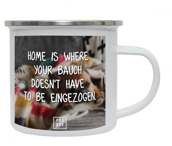 Home is where your Bauch ...   Emaille Becher