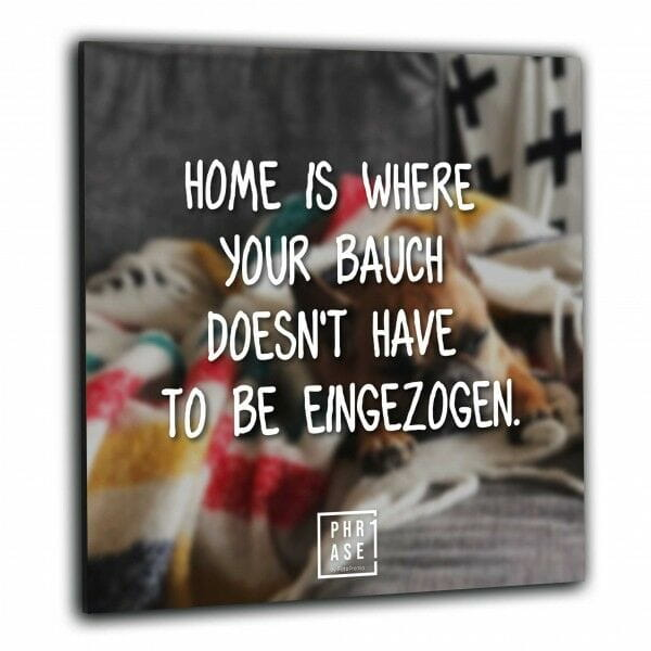 Home is where your Bauch ... | Wandbild