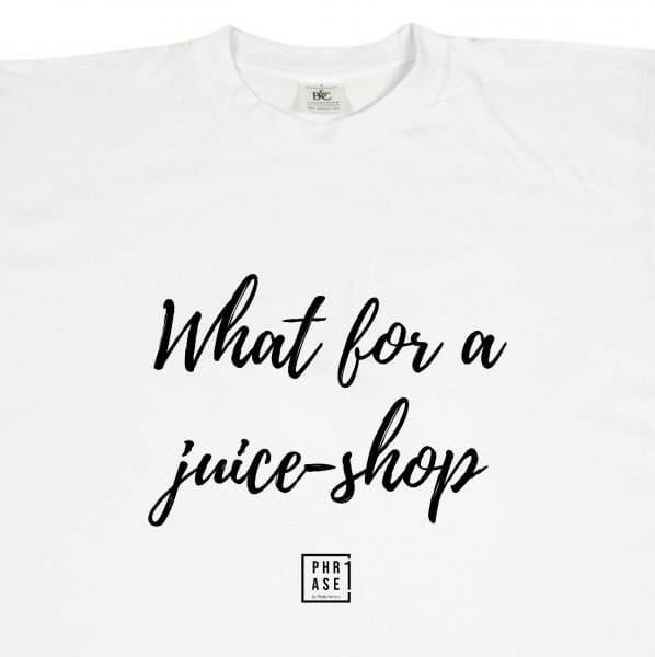 What for a juice-shop   T-Shirt