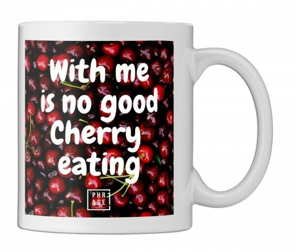 With me is no good Cherry ...   Tasse