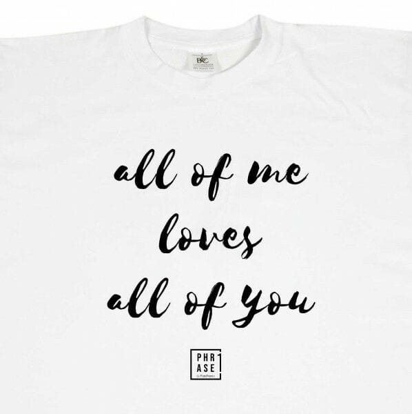all of me loves all of you | T-Shirt